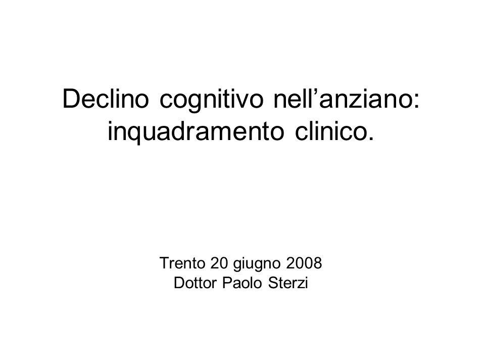 Declino cognitivo nellanziano: inquadramento clinico. Trento 20 giugno 2008 Dottor Paolo Sterzi