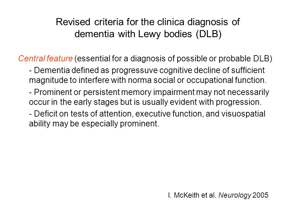 Revised criteria for the clinica diagnosis of dementia with Lewy bodies (DLB) Central feature (essential for a diagnosis of possible or probable DLB)