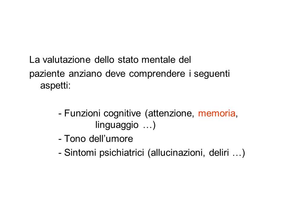 La valutazione dello stato mentale del paziente anziano deve comprendere i seguenti aspetti: - Funzioni cognitive (attenzione, memoria, linguaggio …)