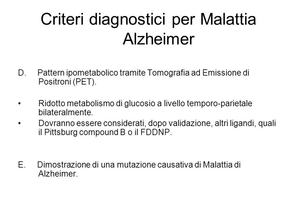 Criteri diagnostici per Malattia Alzheimer D. Pattern ipometabolico tramite Tomografia ad Emissione di Positroni (PET). Ridotto metabolismo di glucosi