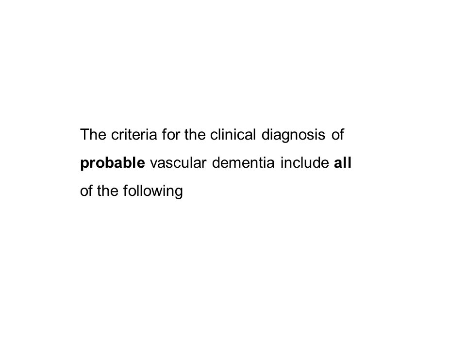 The criteria for the clinical diagnosis of probable vascular dementia include all of the following