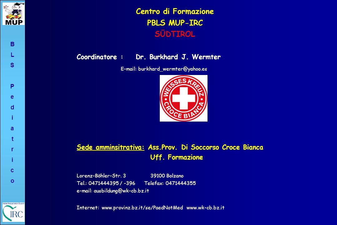 BLSPediatricoBLSPediatrico Coordinatore : Dr. Burkhard J. Wermter E-mail: burkhard_wermter@yahoo.es Sede amminsitrativa: Ass.Prov. Di Soccorso Croce B