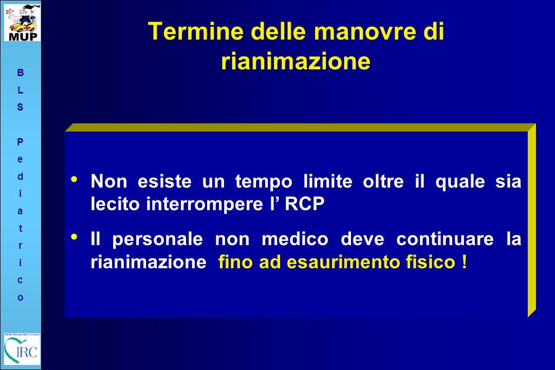Termine delle manovre di rianimazione Non esiste un tempo limite oltre il quale sia lecito interrompere l RCP Il personale non medico deve continuare