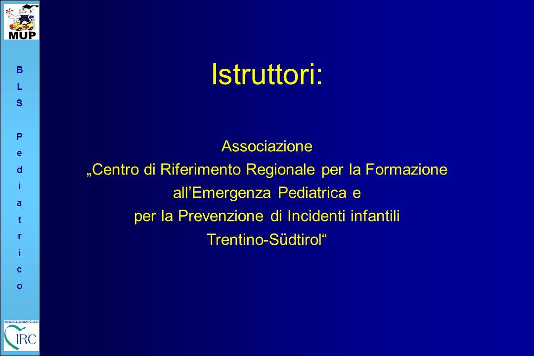 BLSPediatricoBLSPediatrico Istruttori: Associazione Centro di Riferimento Regionale per la Formazione allEmergenza Pediatrica e per la Prevenzione di