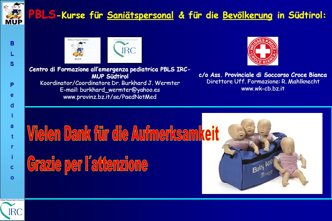 c/o Ass. Provinciale di Soccorso Croce Bianca Direttore Uff. Formazione: R. Mahlknecht www.wk-cb.bz.it Centro di Formazione allemergenza pediatrica PB