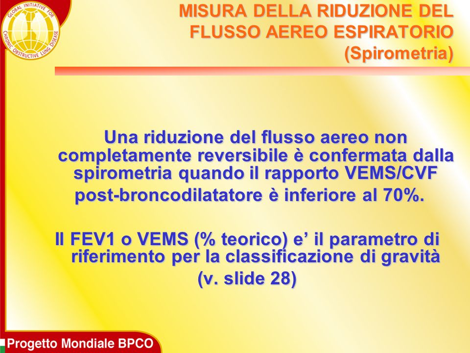 MISURA DELLA RIDUZIONE DEL FLUSSO AEREO ESPIRATORIO (Spirometria) Una riduzione del flusso aereo non completamente reversibile è confermata dalla spir