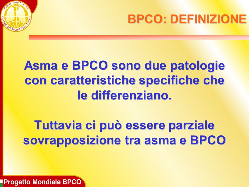 BPCO: DEFINIZIONE Cè evidenza che forme di asma persistente possono condurre a rimodellamento delle vie aeree ed a ostruzione bronchiale persistente.