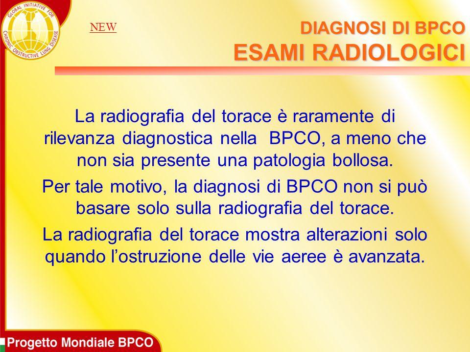 DIAGNOSI DI BPCO ESAMI RADIOLOGICI La radiografia del torace è raramente di rilevanza diagnostica nella BPCO, a meno che non sia presente una patologi