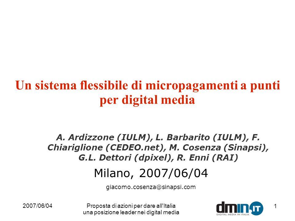 2007/06/04Proposta di azioni per dare all'Italia una posizione leader nei digital media 1 Un sistema flessibile di micropagamenti a punti per digital