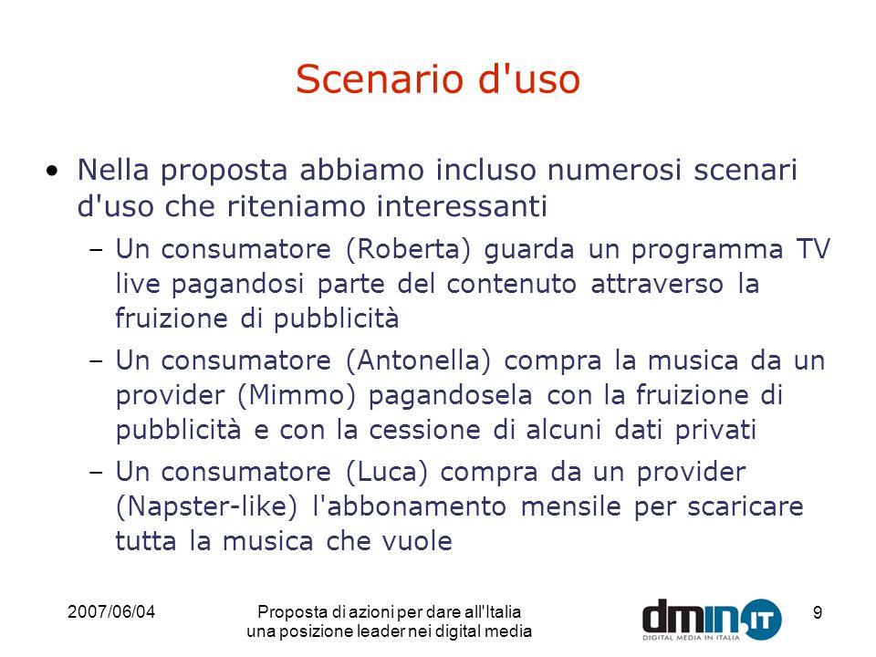 2007/06/04Proposta di azioni per dare all'Italia una posizione leader nei digital media 9 Scenario d'uso Nella proposta abbiamo incluso numerosi scena