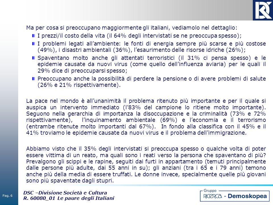 Pag. 6 DSC –Divisione Società e Cultura R. 60080_01 Le paure degli Italiani Ma per cosa si preoccupano maggiormente gli italiani, vediamolo nel dettag