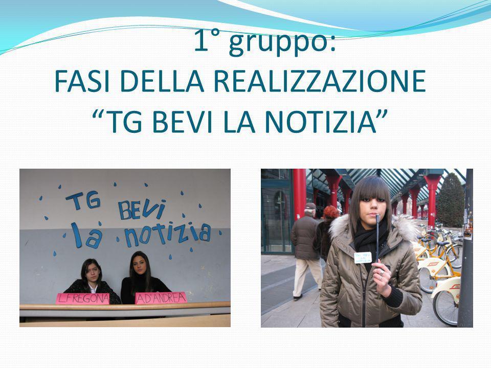 1° gruppo: FASI DELLA REALIZZAZIONE TG BEVI LA NOTIZIA