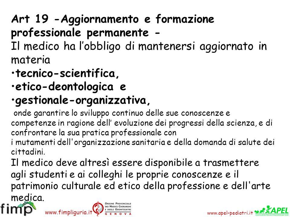 www.apel-pediatri.it www.fimpliguria.it Art 19 -Aggiornamento e formazione professionale permanente - Il medico ha lobbligo di mantenersi aggiornato i
