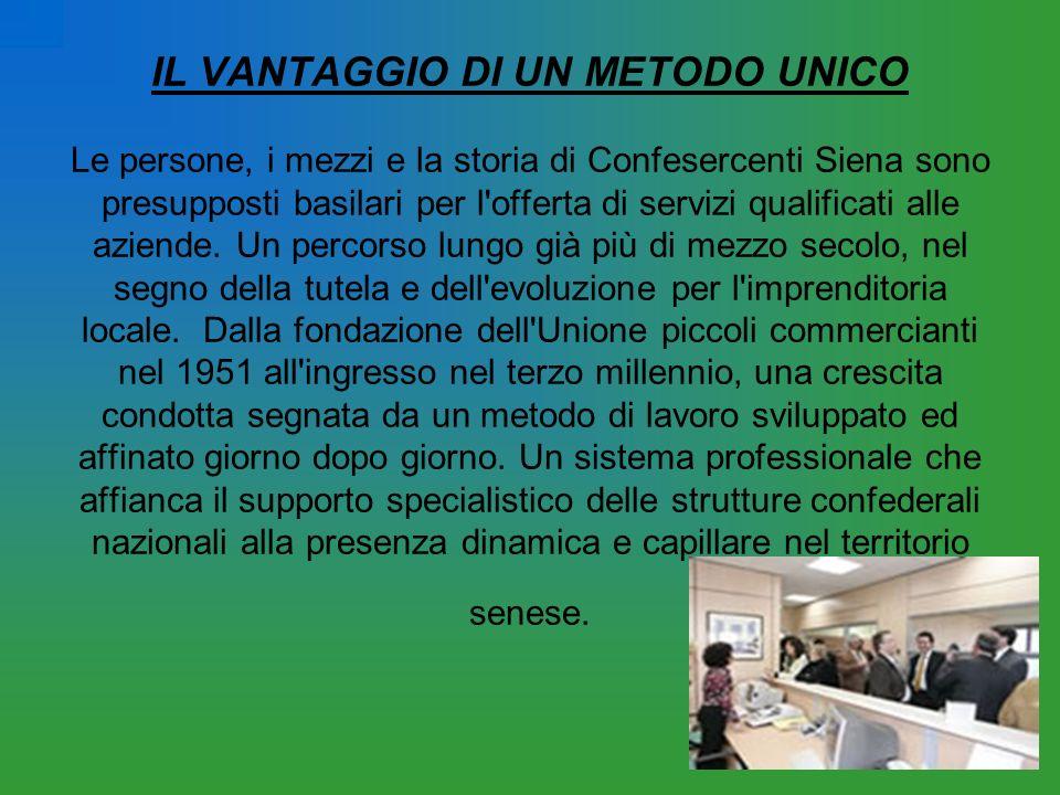 IL VANTAGGIO DI UN METODO UNICO Le persone, i mezzi e la storia di Confesercenti Siena sono presupposti basilari per l'offerta di servizi qualificati