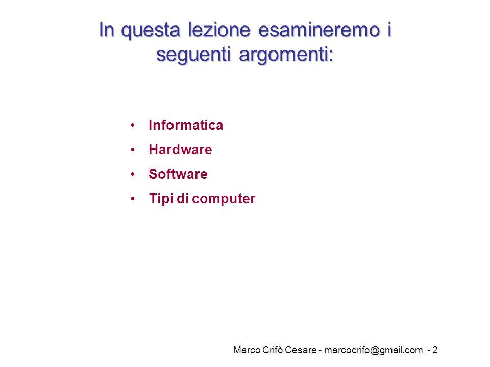 Marco Crifò Cesare - marcocrifo@gmail.com - 2 Informatica Hardware Software Tipi di computer In questa lezione esamineremo i seguenti argomenti: