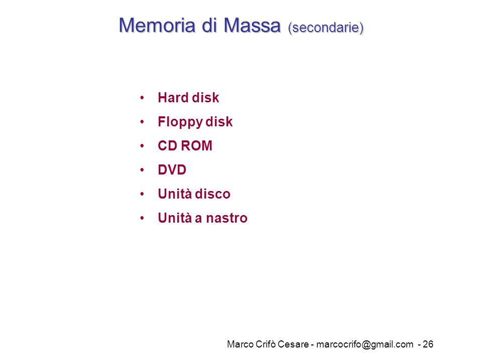 Marco Crifò Cesare - marcocrifo@gmail.com - 26 Memoria di Massa (secondarie) Hard disk Floppy disk CD ROM DVD Unità disco Unità a nastro
