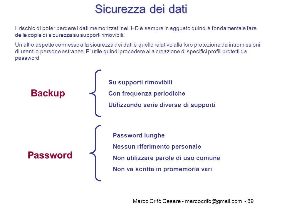 Marco Crifò Cesare - marcocrifo@gmail.com - 39 Sicurezza dei dati Backup Su supporti rimovibili Con frequenza periodiche Utilizzando serie diverse di