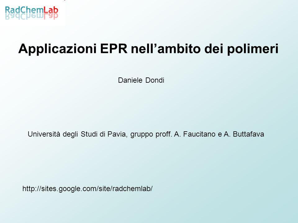 Applicazioni EPR nellambito dei polimeri Daniele Dondi Università degli Studi di Pavia, gruppo proff. A. Faucitano e A. Buttafava http://sites.google.