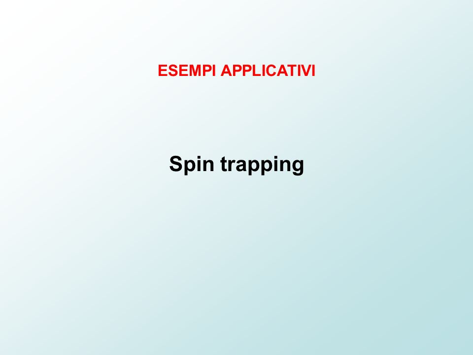 ESEMPI APPLICATIVI Spin trapping