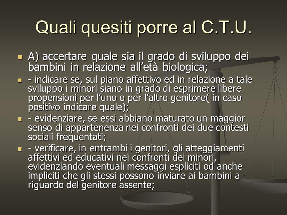 Quali quesiti porre al C.T.U. A) accertare quale sia il grado di sviluppo dei bambini in relazione alletà biologica; A) accertare quale sia il grado d