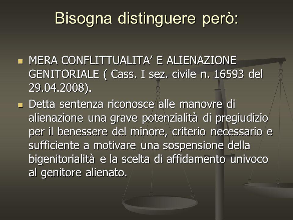 Bisogna distinguere però: MERA CONFLITTUALITA E ALIENAZIONE GENITORIALE ( Cass. I sez. civile n. 16593 del 29.04.2008). MERA CONFLITTUALITA E ALIENAZI