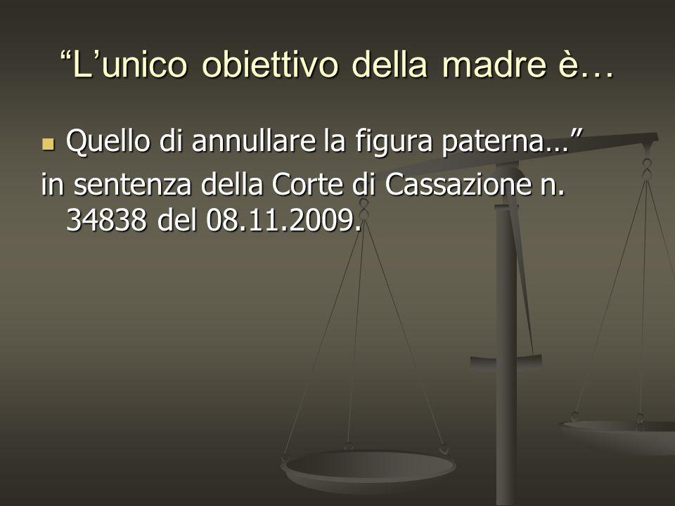Lunico obiettivo della madre è… Quello di annullare la figura paterna… Quello di annullare la figura paterna… in sentenza della Corte di Cassazione n.