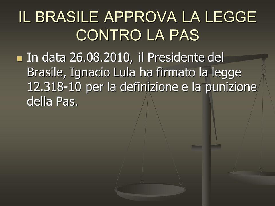 IL BRASILE APPROVA LA LEGGE CONTRO LA PAS In data 26.08.2010, il Presidente del Brasile, Ignacio Lula ha firmato la legge 12.318-10 per la definizione