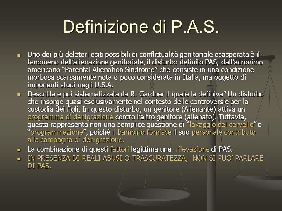 Definizione di P.A.S. Uno dei più deleteri esiti possibili di conflittualità genitoriale esasperata è il fenomeno dellalienazione genitoriale, il dist