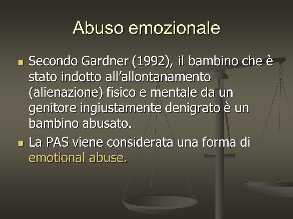 Abuso emozionale Secondo Gardner (1992), il bambino che è stato indotto allallontanamento (alienazione) fisico e mentale da un genitore ingiustamente