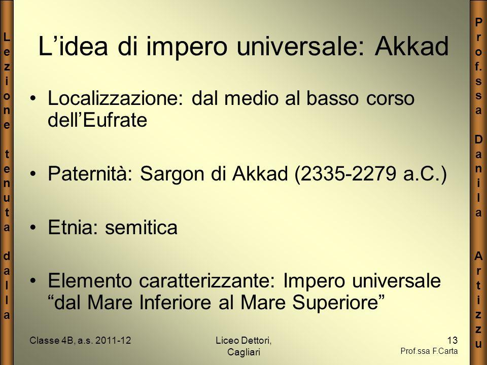LezionetenutadallaLezionetenutadalla P r o f. s a D a n i l a A r t i z u Classe 4B, a.s. 2011-12Liceo Dettori, Cagliari 13 Prof.ssa F.Carta Lidea di