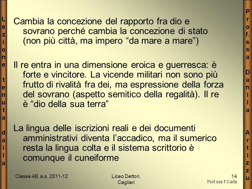 LezionetenutadallaLezionetenutadalla P r o f. s a D a n i l a A r t i z u Classe 4B, a.s. 2011-12Liceo Dettori, Cagliari 14 Prof.ssa F.Carta Cambia la