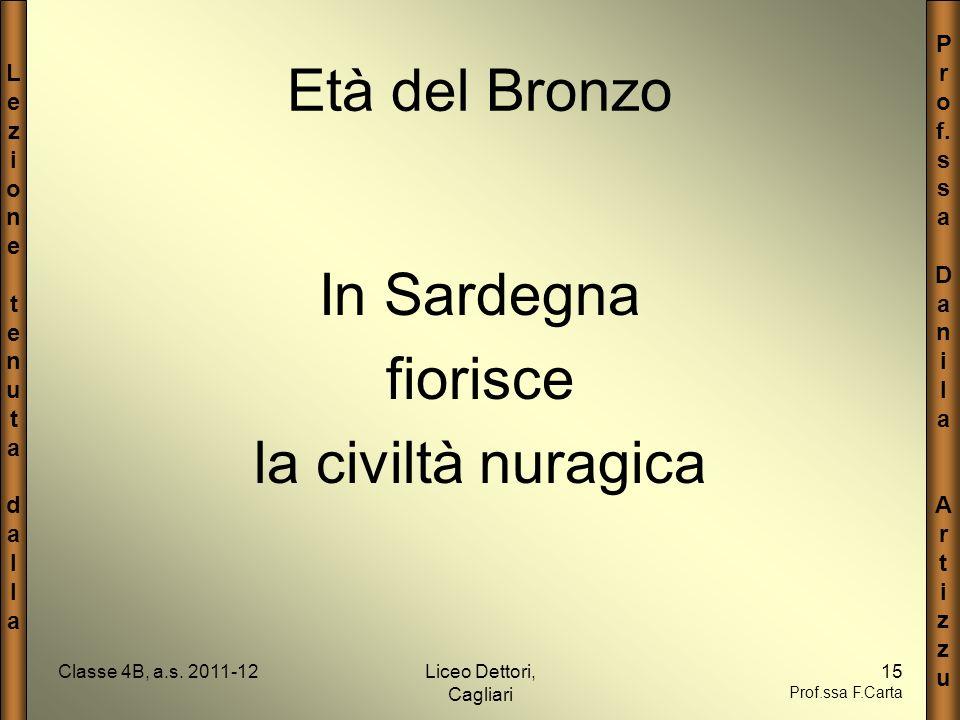 LezionetenutadallaLezionetenutadalla P r o f. s a D a n i l a A r t i z u Classe 4B, a.s. 2011-12Liceo Dettori, Cagliari 15 Prof.ssa F.Carta Età del B