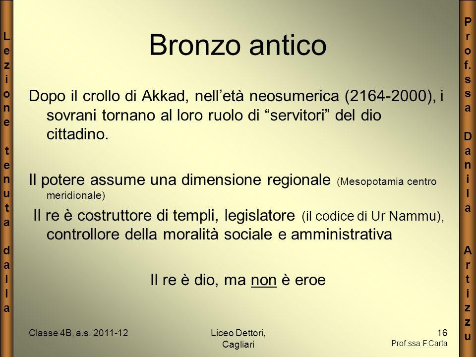 LezionetenutadallaLezionetenutadalla P r o f. s a D a n i l a A r t i z u Classe 4B, a.s. 2011-12Liceo Dettori, Cagliari 16 Prof.ssa F.Carta Bronzo an