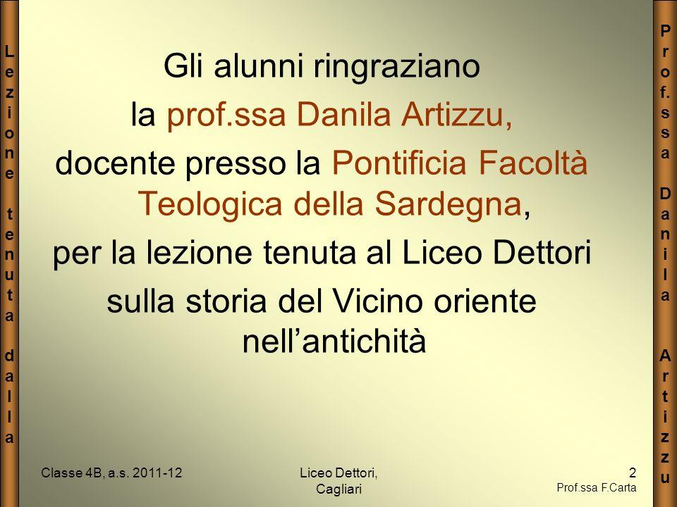 LezionetenutadallaLezionetenutadalla P r o f. s a D a n i l a A r t i z u Classe 4B, a.s. 2011-12Liceo Dettori, Cagliari 2 Prof.ssa F.Carta Gli alunni
