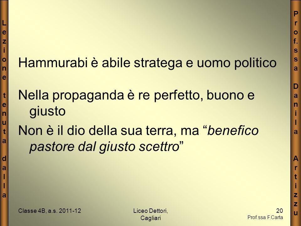 LezionetenutadallaLezionetenutadalla P r o f. s a D a n i l a A r t i z u Classe 4B, a.s. 2011-12Liceo Dettori, Cagliari 20 Prof.ssa F.Carta Hammurabi