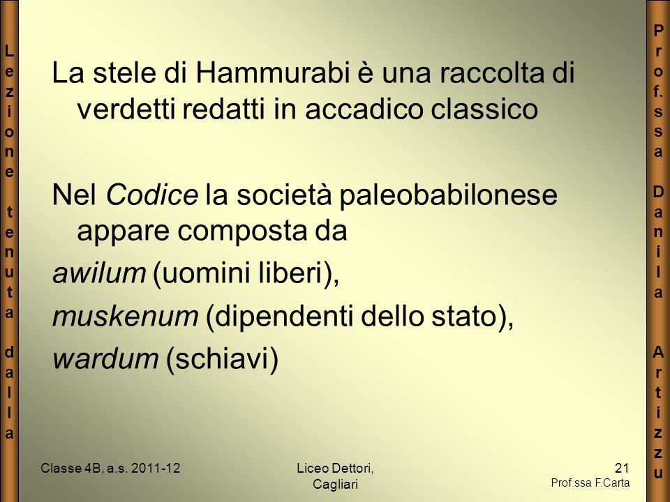 LezionetenutadallaLezionetenutadalla P r o f. s a D a n i l a A r t i z u Classe 4B, a.s. 2011-12Liceo Dettori, Cagliari 21 Prof.ssa F.Carta La stele