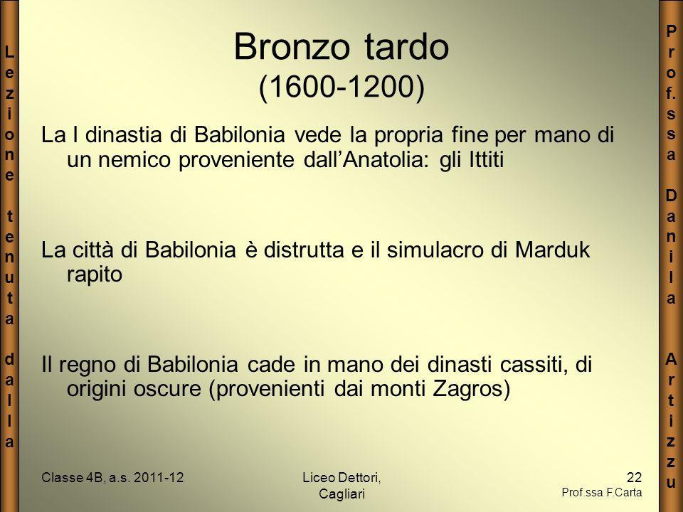 LezionetenutadallaLezionetenutadalla P r o f. s a D a n i l a A r t i z u Classe 4B, a.s. 2011-12Liceo Dettori, Cagliari 22 Prof.ssa F.Carta Bronzo ta