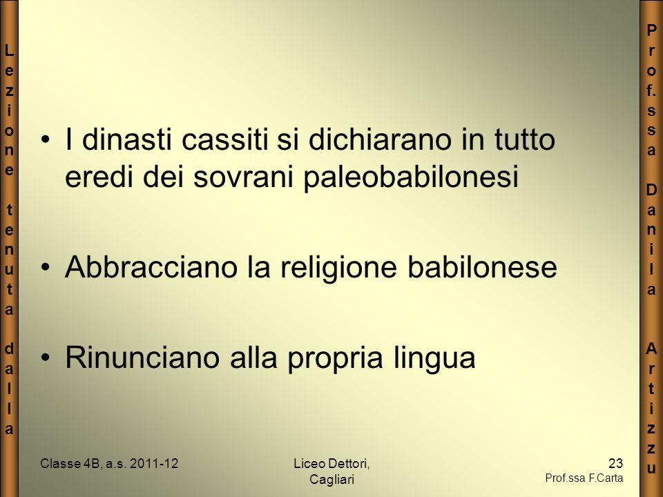 LezionetenutadallaLezionetenutadalla P r o f. s a D a n i l a A r t i z u Classe 4B, a.s. 2011-12Liceo Dettori, Cagliari 23 Prof.ssa F.Carta I dinasti