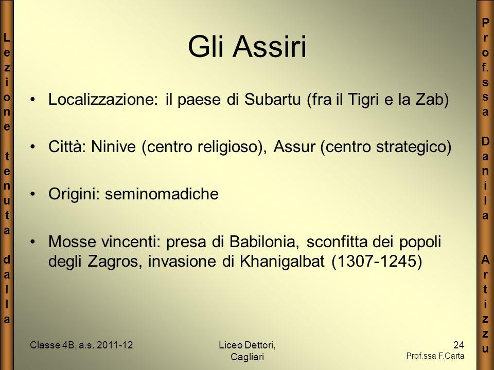 LezionetenutadallaLezionetenutadalla P r o f. s a D a n i l a A r t i z u Classe 4B, a.s. 2011-12Liceo Dettori, Cagliari 24 Prof.ssa F.Carta Gli Assir