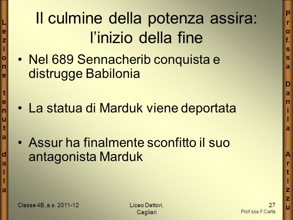 LezionetenutadallaLezionetenutadalla P r o f. s a D a n i l a A r t i z u Classe 4B, a.s. 2011-12Liceo Dettori, Cagliari 27 Prof.ssa F.Carta Il culmin