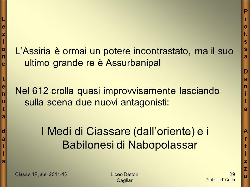 LezionetenutadallaLezionetenutadalla P r o f. s a D a n i l a A r t i z u Classe 4B, a.s. 2011-12Liceo Dettori, Cagliari 29 Prof.ssa F.Carta LAssiria