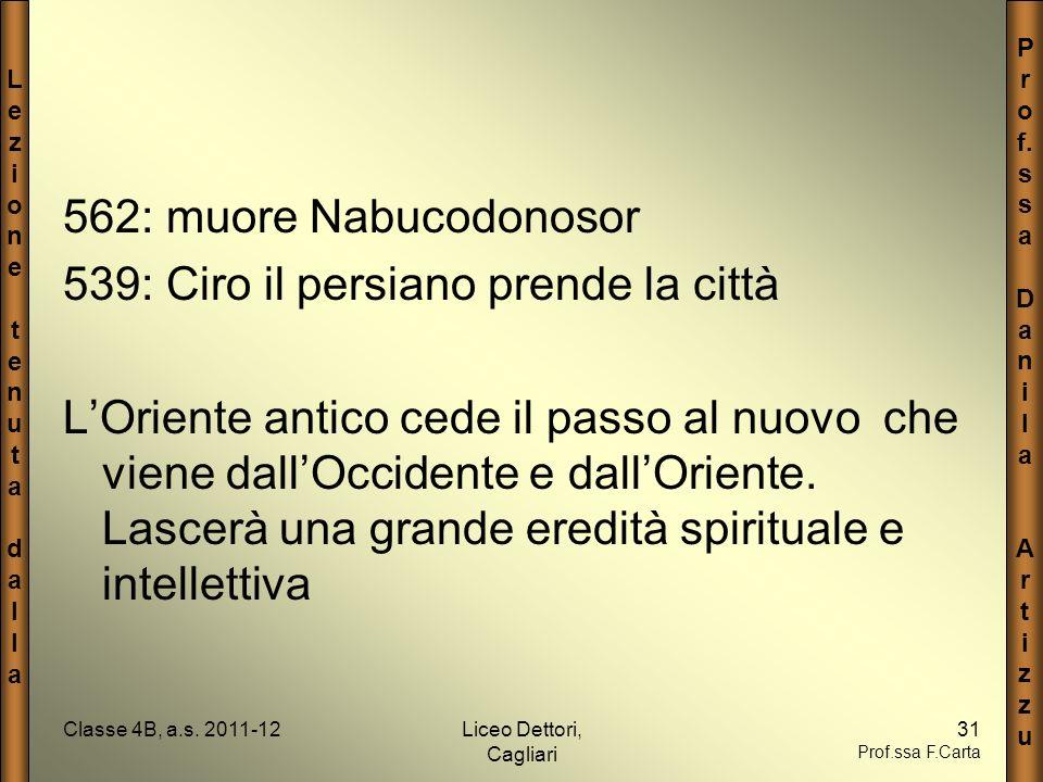 LezionetenutadallaLezionetenutadalla P r o f. s a D a n i l a A r t i z u Classe 4B, a.s. 2011-12Liceo Dettori, Cagliari 31 Prof.ssa F.Carta 562: muor