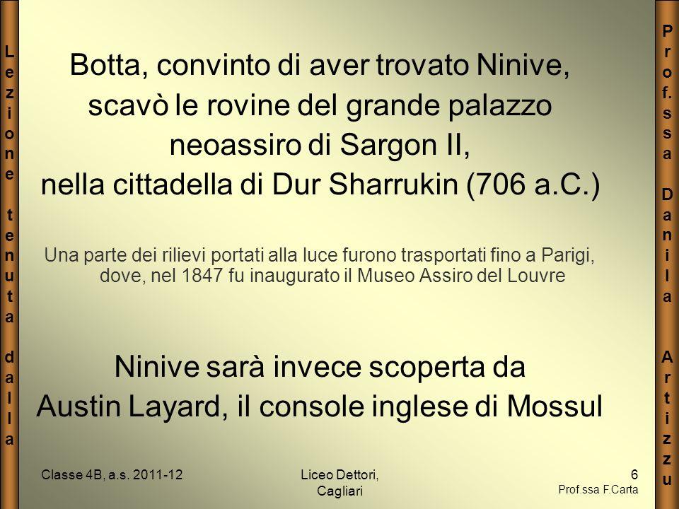 LezionetenutadallaLezionetenutadalla P r o f. s a D a n i l a A r t i z u Classe 4B, a.s. 2011-12Liceo Dettori, Cagliari 6 Prof.ssa F.Carta Botta, con