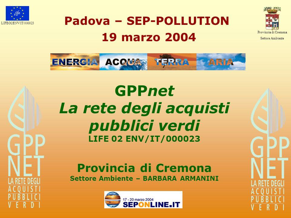 LIFEO2ENV/IT/000023 Provincia di Cremona Settore Ambiente Le esperienze nazionali Nel 2000 lANPA ha pubblicato il Manuale delle caratteristiche dei prodotti ambientalmente preferibili da utilizzare nelle procedure di acquisto della P.A.