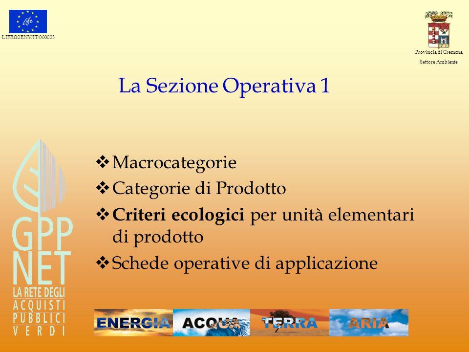 LIFEO2ENV/IT/000023 Provincia di Cremona Settore Ambiente La Sezione Operativa 1 Macrocategorie Categorie di Prodotto Criteri ecologici per unità elem
