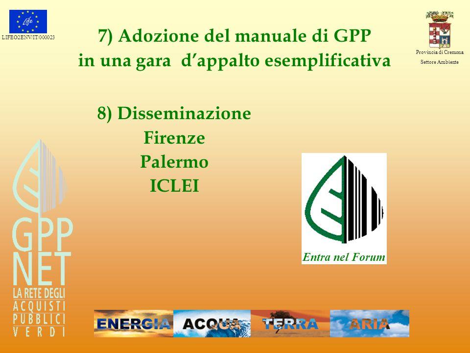 LIFEO2ENV/IT/000023 Provincia di Cremona Settore Ambiente 7) Adozione del manuale di GPP in una gara dappalto esemplificativa Entra nel Forum 8) Disse