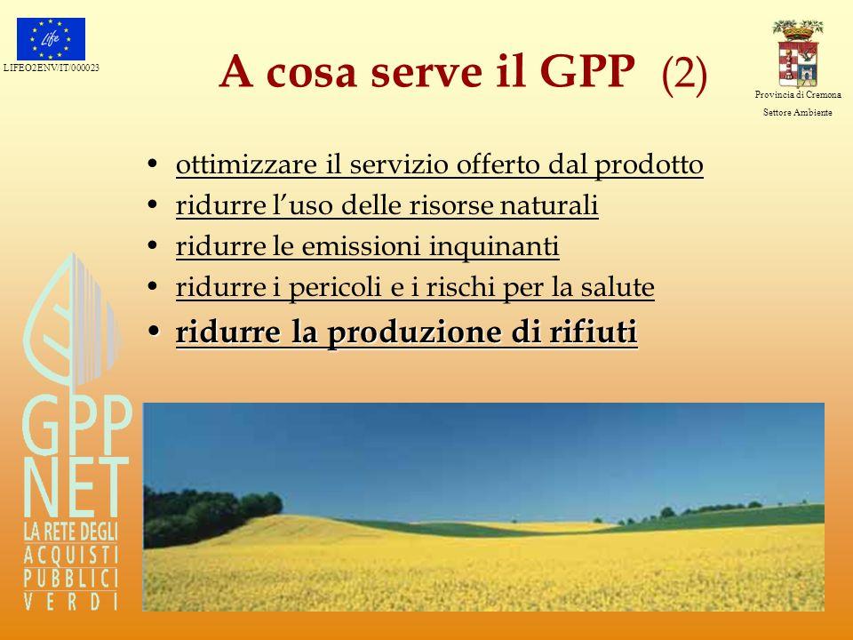 LIFEO2ENV/IT/000023 Provincia di Cremona Settore Ambiente A cosa serve il GPP (2) ottimizzare il servizio offerto dal prodotto ridurre luso delle riso