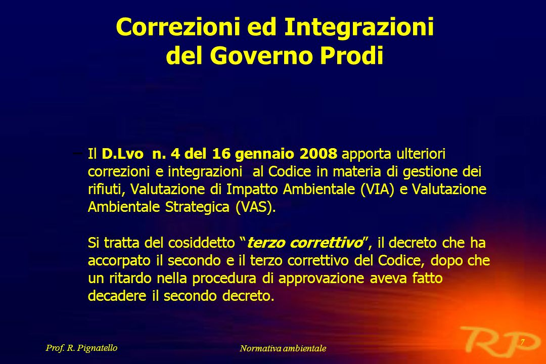 Prof. R. Pignatello Normativa ambientale 7 Correzioni ed Integrazioni del Governo Prodi – Il D.Lvo n. 4 del 16 gennaio 2008 apporta ulteriori correzio