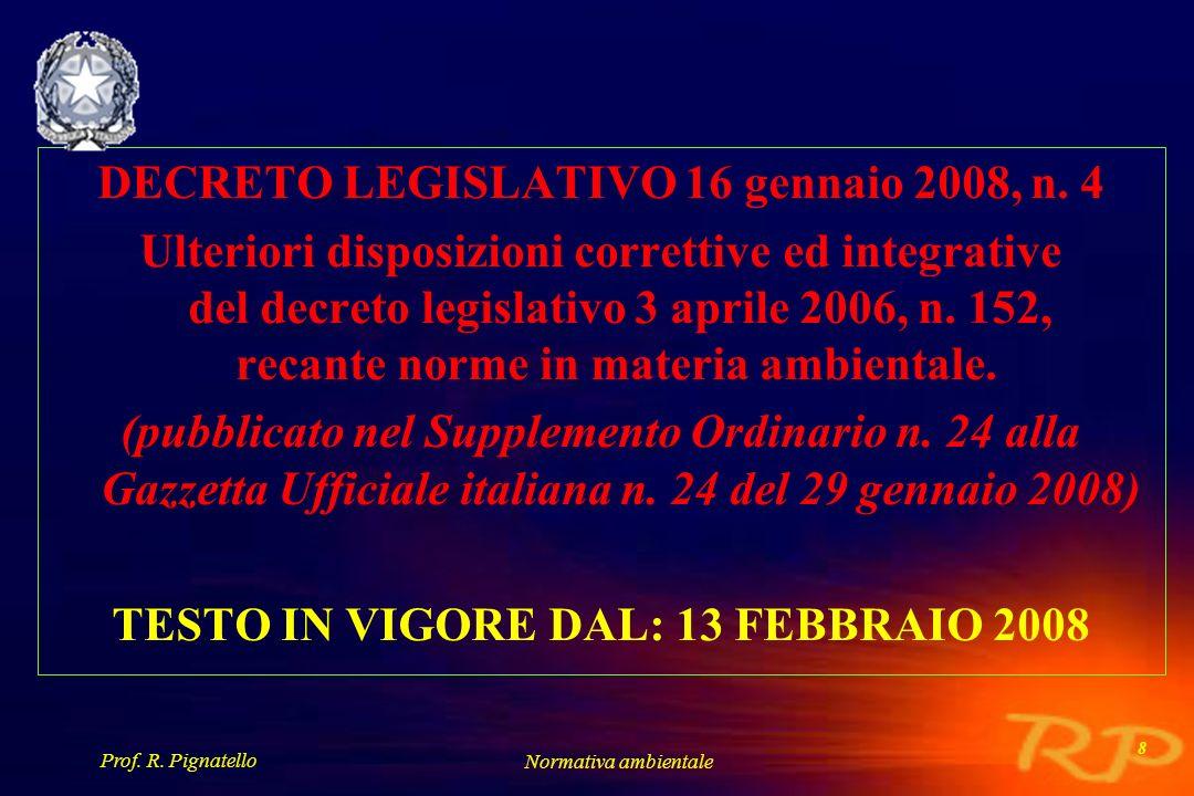 Prof. R. Pignatello Normativa ambientale 8 DECRETO LEGISLATIVO 16 gennaio 2008, n. 4 Ulteriori disposizioni correttive ed integrative del decreto legi