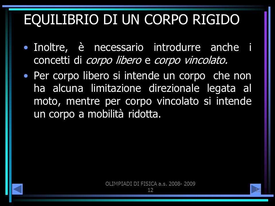 OLIMPIADI DI FISICA a.s. 2008- 2009 12 EQUILIBRIO DI UN CORPO RIGIDO Inoltre, è necessario introdurre anche i concetti di corpo libero e corpo vincola
